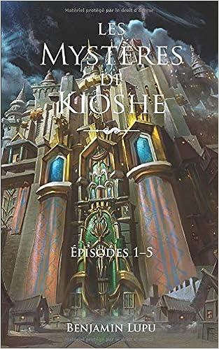 Les Mystères de Kioshe: intégrale 1 (épisodes 1–5): Amazon.fr: Lupu,  Benjamin, Poulain, Sylvie: Livres