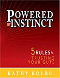 Powered by Instinct: 5 Rules for Trusting Your Guts