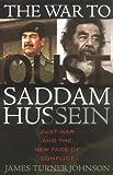 The War to Oust Saddam Hussein, James Turner Johnson, 0742549569