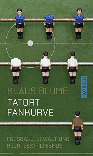 Tatort Fankurve: Fußball, Gewalt und Rechtsextremismus (Rotbuch)