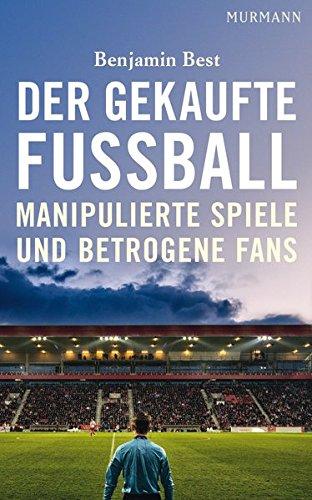 Der gekaufte Fußball. Manipulierte Spiele und betrogene Fans