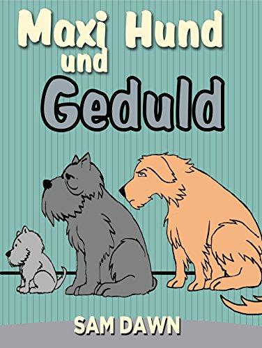 Kinderbücher: Maxi Hund und Geduld: Kinderbücher ab 2 - 8 jahre (Gutenachtgeschichten, Schlafenszeit, Gute-Nacht-Geschichten, Kinderbuch, Märchen, Vorlesegeschichten ... für Kinder) (Tiergeschichten für Kinder)