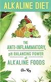 Alkaline Diet: The Anti-Inflammatory, pH Balancing Power of Alkaline Foods