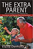 img - for The Extra Parent: How Grandparents Are Helping Out, Pitching In, and Raising Their Grandchildren book / textbook / text book