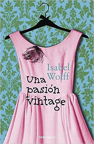 Una pasión vintage (CAMPAÑAS): Amazon.es: Isabel Wolff, VERONICA; CANALES MEDINA: Libros