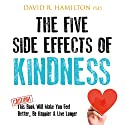 The Five Side Effects of Kindness : This Book Will Make You Feel Better, Be Happier & Live Longer Audiobook by David R. Hamilton Narrated by David R. Hamilton