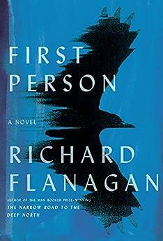 First Person: A novel by [Flanagan, Richard]