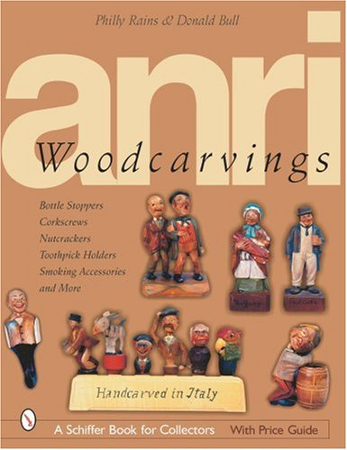 Anri Woodcarving: Bottle Stoppers, Corkscrews, Nutcrackers, Toothpick Holders, Smoking Accessories, and More (Schiffer Book for Collectors with Price Guide) PDF