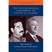 The Psychological Assessment of Political Leaders: With Profiles of Saddam Hussein and Bill Clinton