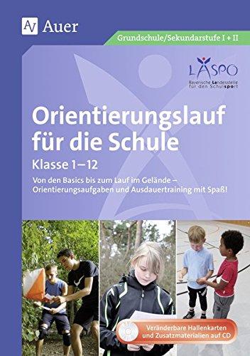Orientierungslauf für die Schule: Von den Basics bis zum Lauf im Gelände - Orientier ungsaufgaben und Ausdauertraining mit Spaß! (Alle Klassenstufen)