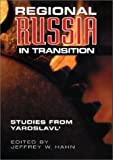 Regional Russia in Transition : Studies from Yaroslavl, Hahn, Jeffrey W., 080186741X