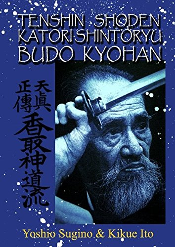Tenshin Shoden Katori Shinto Ryu Budo Kyohan: Die Kampfkunst-Lehrmethode des  Tenshin Shoden Katori Shinto Ryu