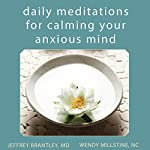 Daily Meditations for Calming Your Anxious Mind | Jeffrey Brantley MD/DFAPA,Wendy Millstine