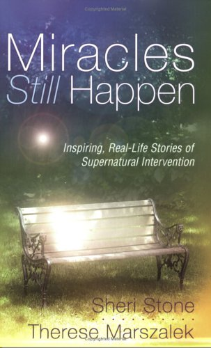 Miracles Still Happen: Inspiring Real-Life Stories of Supernatural Intervention