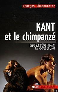 Kant et le chimpanzé : Essai sur l'être humain, la moarle et l'art par Georges Chapouthier