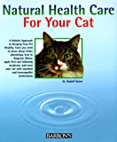 img - for Natural Health Care for Your Cat: Quick Self-Lhelp Using Homeopathy and Bach Flowers book / textbook / text book