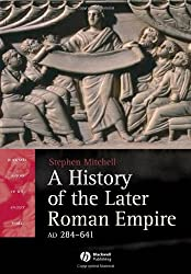 A History of the Later Roman Empire, AD 284 - AD 641: The Transformation of the Ancient World (Blackwell History of the Ancient World)