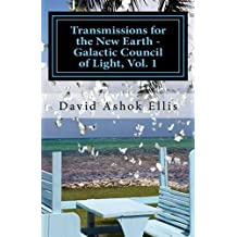 Transmissions for the New Earth - Galactic Council of Light, Vol. 1: The Akashic Records Opened from the Celestial Temple of Mind