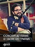 Concert au Havre: Le Sacre du Tympan