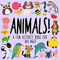 Animals!: A Fun Packed Activity Book For All