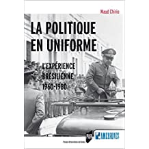 La politique en uniforme: L'expérience brésilienne, 1960-1980 (Des Amériques) (French Edition)