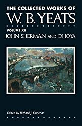 The Collected Works of W.B. Yeats Vol. XII: John Sherman and Dhoya: 12