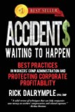 Accidents Waiting to Happen: Best Practices in Workers' Comp Administration and Protecting Corporate Profitability