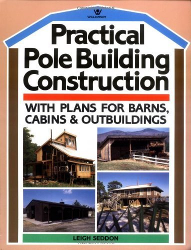 Practical Pole Building Construction: With Plans for Barns, Cabins, & Outbuildings by Leigh Seddon (1985-04-01) - Pole Barn Building