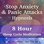Stop Anxiety & Panic Attacks Hypnosis: 8 Hour Sleep Cycle Meditation | Joel Thielke,Catherine Perry