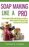 download ebook soap making like a pro: the complete guide with recipes on how to make colorful & fragrant soap at home for fun & profit pdf epub