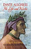Dante Alighieri: His Life and Works by Paget Toynbee front cover
