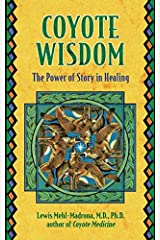 Coyote Wisdom: The Power of Story in Healing by Lewis Mehl-Madrona (2005-03-01) Paperback