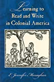 Learning to Read and Write in Colonial America, E. Jennifer Monaghan, 1558495819