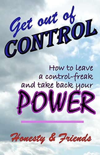 GET OUT OF CONTROL -  How to leave a control-freak and take back your power