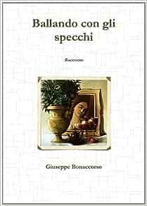 Ballando Con Gli Specchi (Italian Edition): Giuseppe