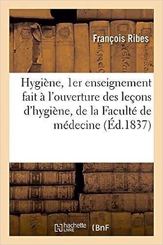 Téléchargement Hygiène, 1er enseignement fait à l'ouverture des leçons d'hygiène, de la Faculté de médecine epub pdf