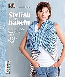 Amazonfr Stylish Häkeln Lieblingssachen Für Jeden Tag Heidi