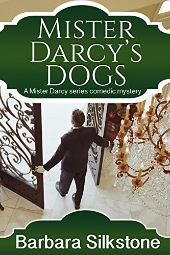 Mister Darcy's Dogs: A Mister Darcy series comedic mystery by [Silkstone, Barbara, a Lady]