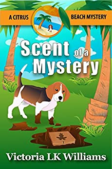 SCENT OF A MYSTERY...A CITRUS BEACH MYSTERY (Citrus Beach Mysteries Book 2) by [Williams, Victoria LK]