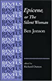 Epicene, or the Silent Woman: By Ben Jonson (Revels Plays Companion Library)