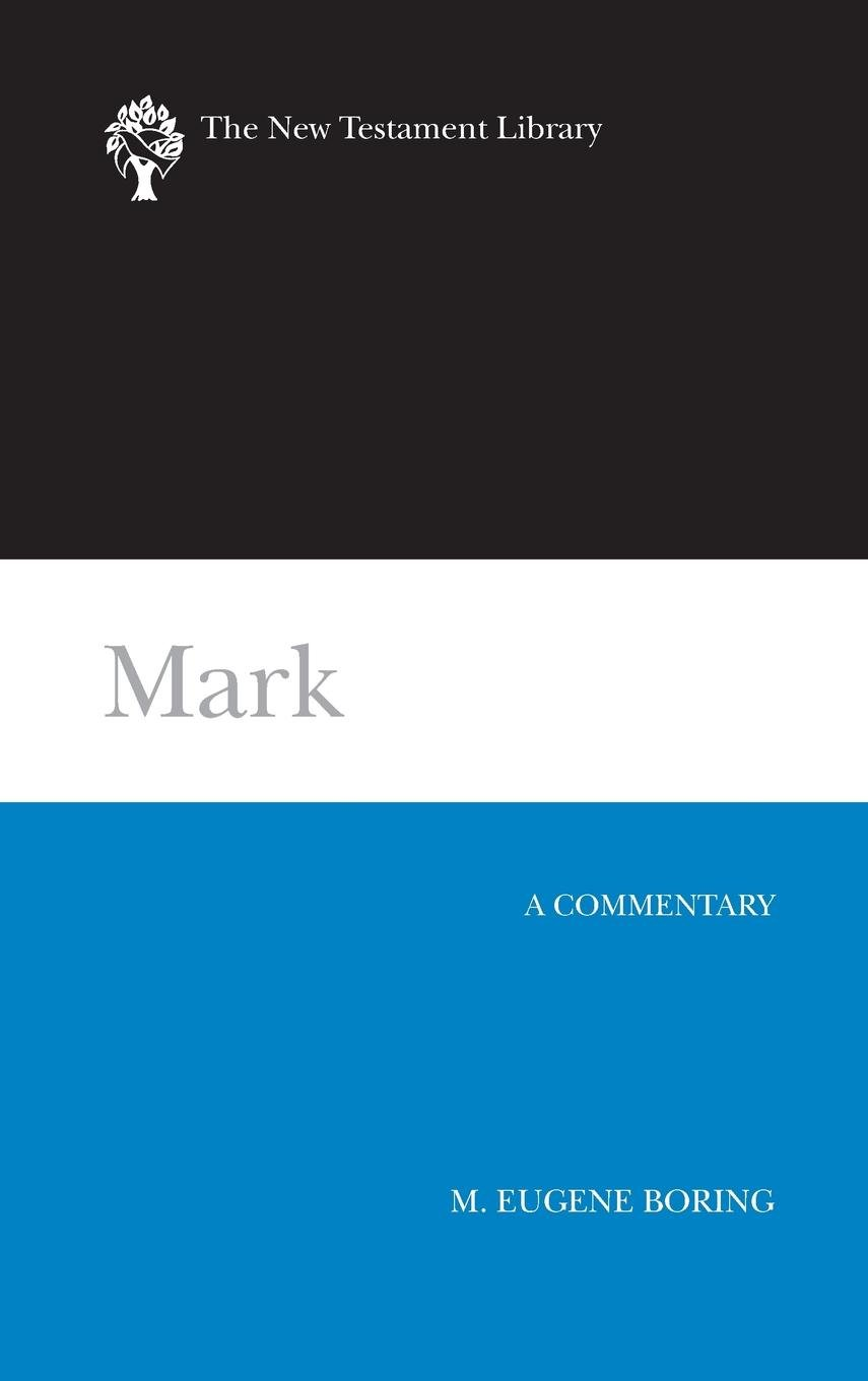Mark: A Commentary (The New Testament Library): M. Eugene Boring:  9780664221072: Amazon.com: Books