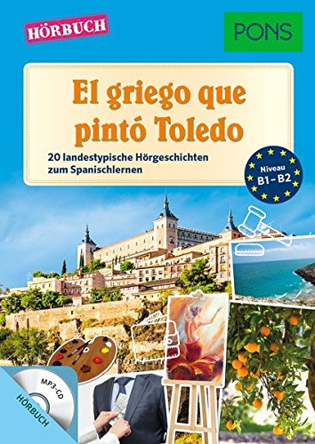 PONS Hörbuch: El griego que pintó Toledo - 20 landestypische Kurzgeschichten zum Spanischlernen (PONS Lektüre in Bildern)