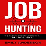 Job Hunting: The Insider's Guide to Job Hunting and Career Change | Emily Anderson
