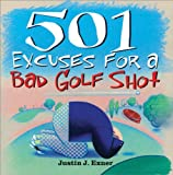 501 Excuses for a Bad Golf Shot, Justin J. Exner, 1402202547