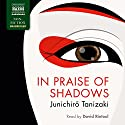 In Praise of Shadows Audiobook by Junichiro Tanizaki Narrated by David Rintoul