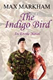The Indigo Bird : An Erotic Novel, Markham, Max, 0983977593