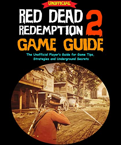 Red Dead Redemption 2 Guide: The Unofficial Player's Guide for Game Tips, Strategies and Underground Secrets