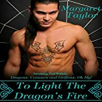 To Light The Dragon's Fire: Dragons, Griffons and Centaurs, Oh My! | Margaret Taylor