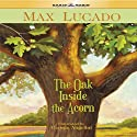 The Oak Inside the Acorn Audiobook by Max Lucado Narrated by Nathan Larkin