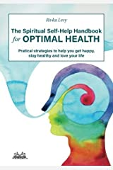The Spiritual Self-Help Handbook for Optimal Health: Practical strategies to help you get happy, stay healthy and love your life by Rivka Levy (2016-04-05) Paperback